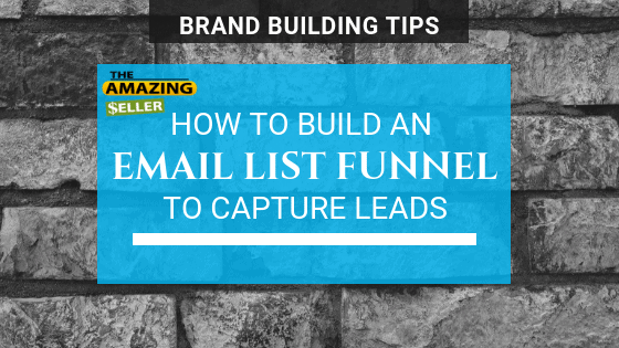 Brand Building Tips: How to Build an Email List Funnel To Capture Leads