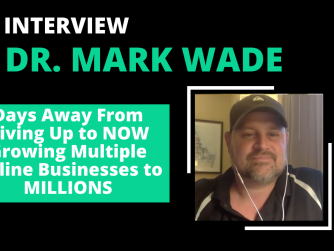 RYB.939: Days Away From Giving Up to NOW Growing Multiple Online Businesses to MILLIONS with Dr. Mark Wade